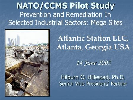 NATO/CCMS Pilot Study NATO/CCMS Pilot Study Prevention and Remediation In Selected Industrial Sectors: Mega Sites Atlantic Station LLC, Atlanta, Georgia.