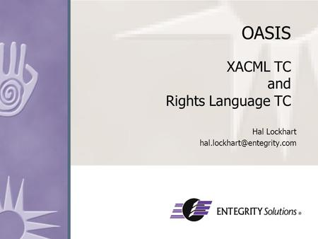 OASIS XACML TC and Rights Language TC Hal Lockhart