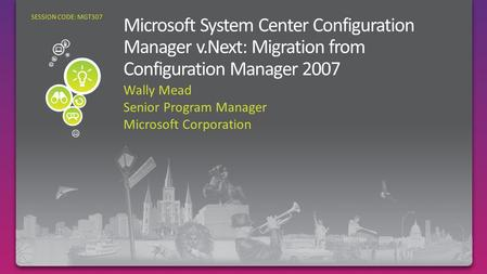 Wally Mead Senior Program Manager Microsoft Corporation SESSION CODE: MGT307.