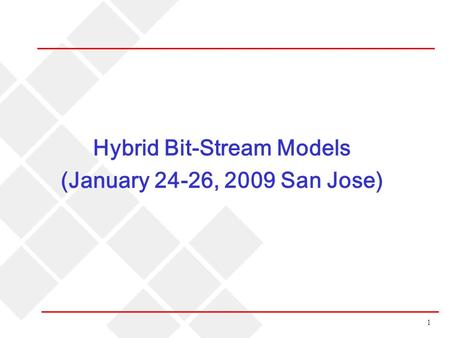 1 Hybrid Bit-Stream Models (January 24-26, 2009 San Jose)