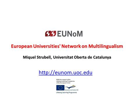 European Universities' Network on Multilingualism Miquel Strubell, Universitat Oberta de Catalunya.