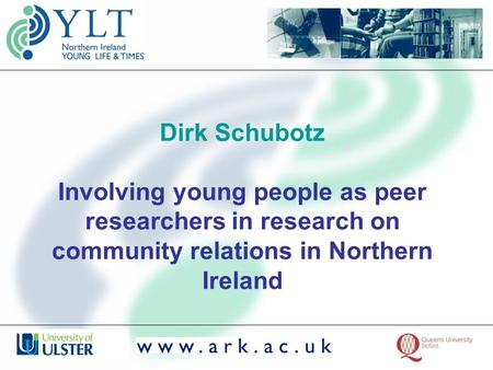 Dirk Schubotz Involving young people as peer researchers in research on community relations in Northern Ireland.