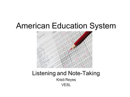 American Education System Listening and Note-Taking Kristi Reyes VESL.