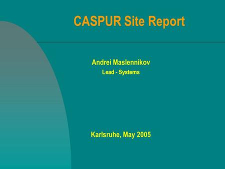 CASPUR Site Report Andrei Maslennikov Lead - Systems Karlsruhe, May 2005.