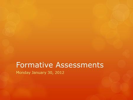 Formative Assessments Monday January 30, 2012. Learning objective  By the end of this literacy PLC meeting you will  Know why we are using formative.