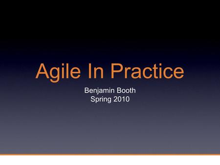 Agile In Practice Benjamin Booth Spring 2010. 2 Proprietary 2 5 Programmer/Architect.