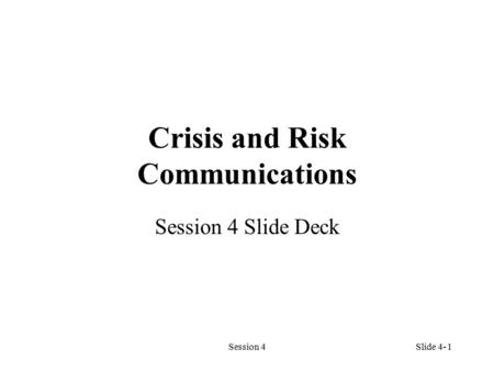 Session 41 Crisis and Risk Communications Session 4 Slide Deck Slide 4-