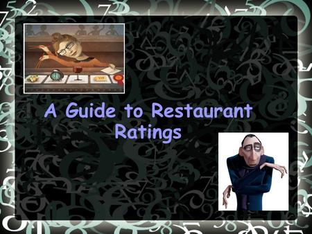 A Guide to Restaurant Ratings. What are restaurant ratings? They identify restaurants according to quality Symbols are often used Popular symbols include: