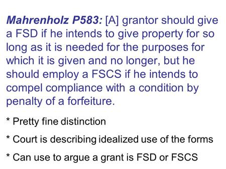 Mahrenholz P583: [A] grantor should give a FSD if he intends to give property for so long as it is needed for the purposes for which it is given and no.