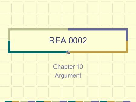 REA 0002 Chapter 10 Argument What is argument? Not an emotional exchange Not anger It is a rational discussion Advances and supports a point of view.