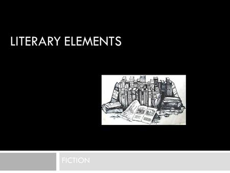 LITERARY ELEMENTS FICTION. Plot  Sequence of events in a story  Exposition: Introduces characters, setting and conflict  Rising Action: series of events.