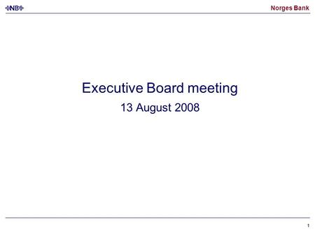 Norges Bank 11 Executive Board meeting 13 August 2008.