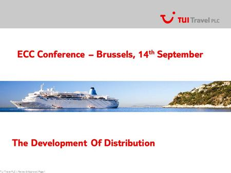 TUI Travel PLC | Review & Approval | Page 1 ECC Conference – Brussels, 14 th September The Development Of Distribution.