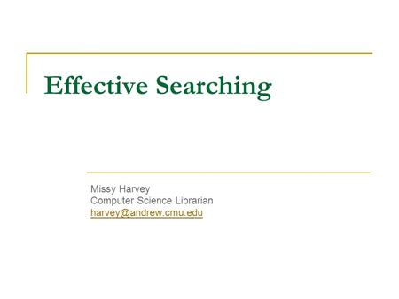 Effective Searching Missy Harvey Computer Science Librarian