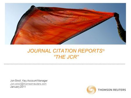 "JOURNAL CITATION REPORTS ® ""THE JCR"" Jon Stroll, Key Account Manager January 2011."