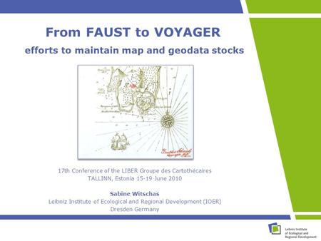 From FAUST to VOYAGER efforts to maintain map and geodata stocks 17th Conference of the LIBER Groupe des Cartothécaires TALLINN, Estonia 15-19 June 2010.