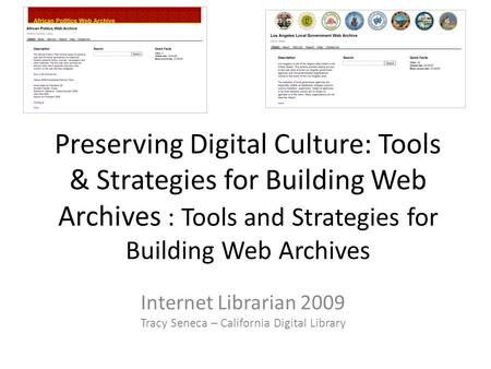 Preserving Digital Culture: Tools & Strategies for Building Web Archives : Tools and Strategies for Building Web Archives Internet Librarian 2009 Tracy.