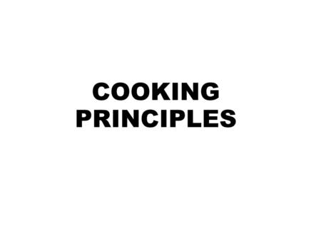 COOKING PRINCIPLES. Cooking Cooking is generally understood to be the transfer of heat into food items to render these more palatable, easier digestible.