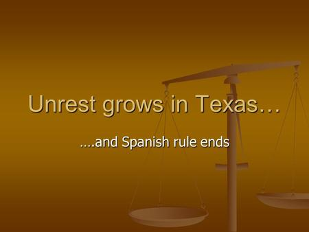 Unrest grows in Texas… ….and Spanish rule ends. Hidalgo's Revolution.