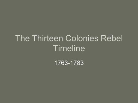 The Thirteen Colonies Rebel Timeline 1763-1783. 1764 In 1764 the Sugar Act was pushed through Parliament. The act taxed sugar, coffee, indigo, and molasses.