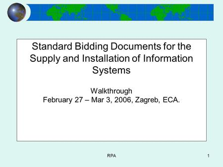 RPA1 Standard Bidding Documents for the Supply and Installation of Information Systems Walkthrough February 27 – Mar 3, 2006, Zagreb, ECA.