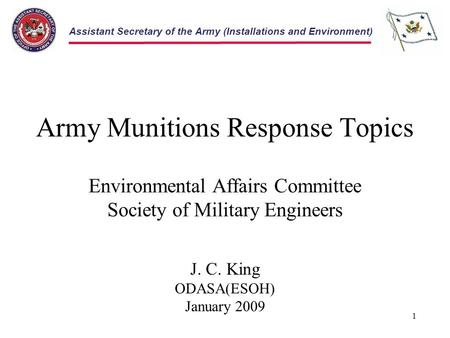 Assistant Secretary of the Army (Installations and Environment) Army Munitions Response Topics Environmental Affairs Committee Society of Military Engineers.
