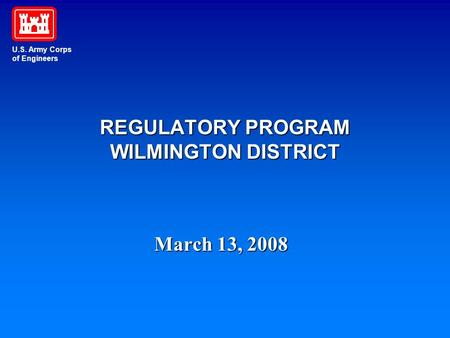 U.S. Army Corps of Engineers REGULATORY PROGRAM WILMINGTON DISTRICT March 13, 2008.
