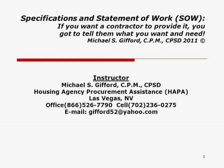 1 Specifications and Statement of Work (SOW): If you want a contractor to provide it, you got to tell them what you want and need! Michael S. Gifford,