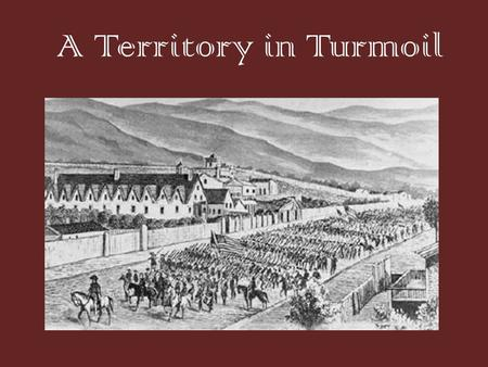 A Territory in Turmoil. Proposed State of Deseret State called Deseret. Wrote a constitution and petition – sent it to Washington D.C. to apply for statehood.