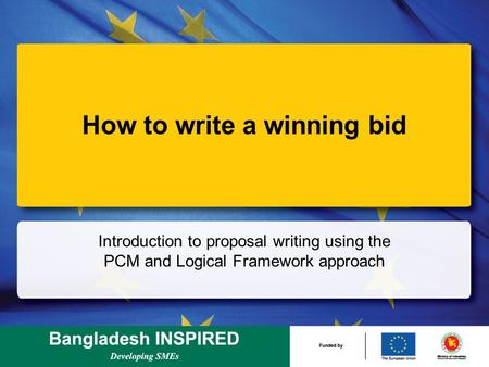 How to <strong>write</strong> a winning bid Introduction to <strong>proposal</strong> <strong>writing</strong> using the PCM and Logical Framework approach.