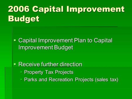 2006 Capital Improvement Budget  Capital Improvement Plan to Capital Improvement Budget  Receive further direction  Property Tax Projects  Parks and.