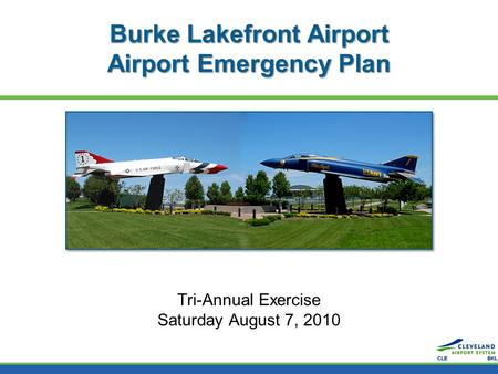 Burke Lakefront Airport Airport Emergency Plan Tri-Annual Exercise Saturday August 7, 2010.