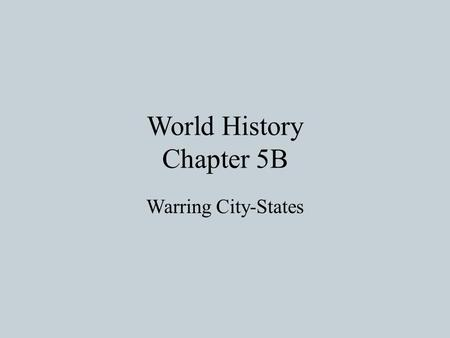 World History Chapter 5B Warring City-States. Rule and Order in Greek City-States City-states (polis) were fundamental political units of Greece Greek.