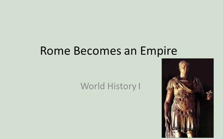 Rome Becomes an Empire World History I. Problems facing Rome The Senate became Rome's strongest governing body. – Senate made up of wealthy Romans. –