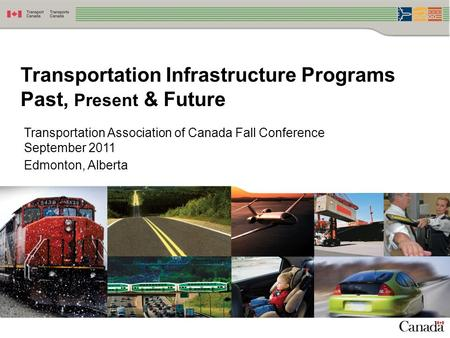 1 Transportation Infrastructure Programs Past, Present & Future Transportation Association of Canada Fall Conference September 2011 Edmonton, Alberta.