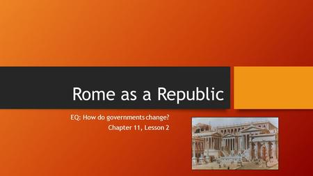 EQ: How do governments change? Chapter 11, Lesson 2