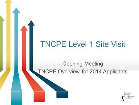 TNCPE Level 1 Site Visit Opening Meeting TNCPE Overview for 2014 Applicants.