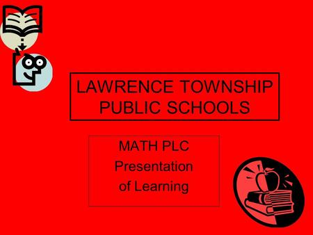 LAWRENCE TOWNSHIP PUBLIC SCHOOLS MATH PLC Presentation of Learning.
