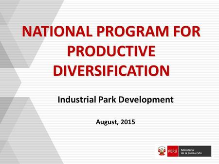NATIONAL PROGRAM FOR PRODUCTIVE DIVERSIFICATION Industrial Park Development August, 2015.