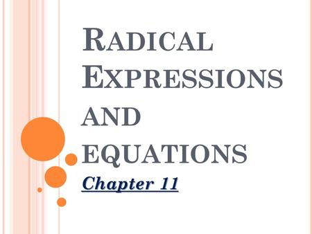 R ADICAL E XPRESSIONS AND EQUATIONS Chapter 11. INTRODUCTION We will look at various properties that are used to simplify radical expressions. We will.