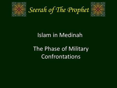 Seerah of The Prophet Islam in Medinah The Phase of Military Confrontations.