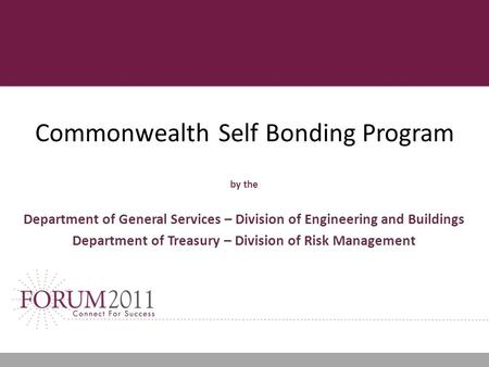 Commonwealth Self Bonding Program by the Department of General Services – Division of Engineering and Buildings Department of Treasury – Division of Risk.