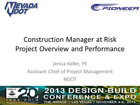 Construction Manager at Risk Project Overview and Performance Jenica Keller, PE Assistant Chief of Project Management NDOT.