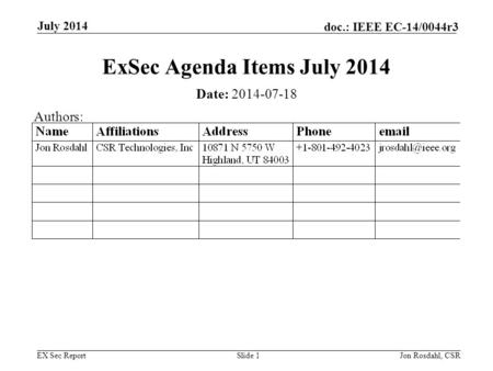 EX Sec Report doc.: IEEE EC-14/0044r3 July 2014 Jon Rosdahl, CSRSlide 1 ExSec Agenda Items July 2014 Date: 2014-07-18 Authors: