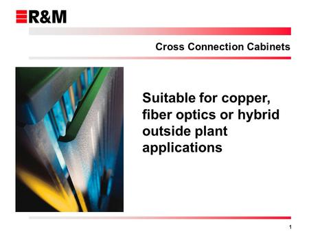 1 Suitable for copper, fiber optics or hybrid outside plant applications Cross Connection Cabinets.