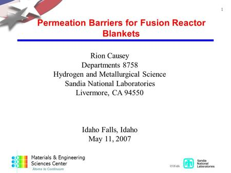 Sandia National Laboratories 0508 dfc 1 Permeation Barriers for Fusion Reactor Blankets Rion Causey Departments 8758 Hydrogen and Metallurgical Science.