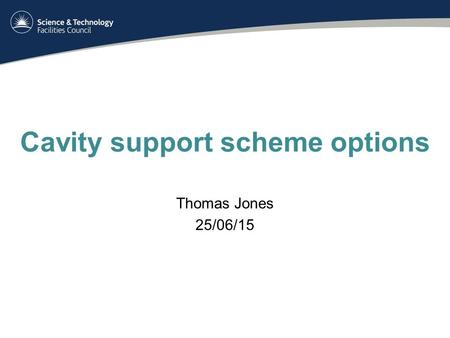 Cavity support scheme options Thomas Jones 25/06/15.