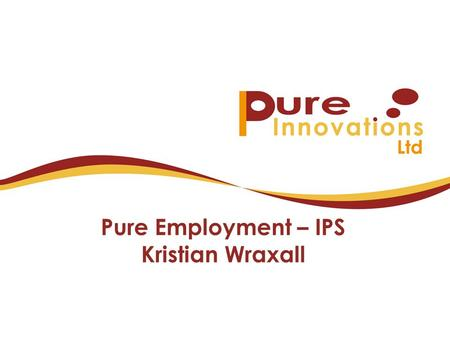 Pure Employment – IPS Kristian Wraxall. Who are Pure Innovations Service provision started in 1986 so we have over 20 years in Supported employment We.