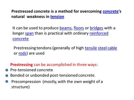Prestressed concrete is a method for overcoming concrete's