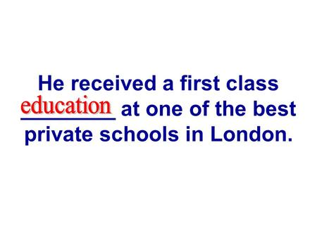 He received a first class ________ at one of the best private schools in London.